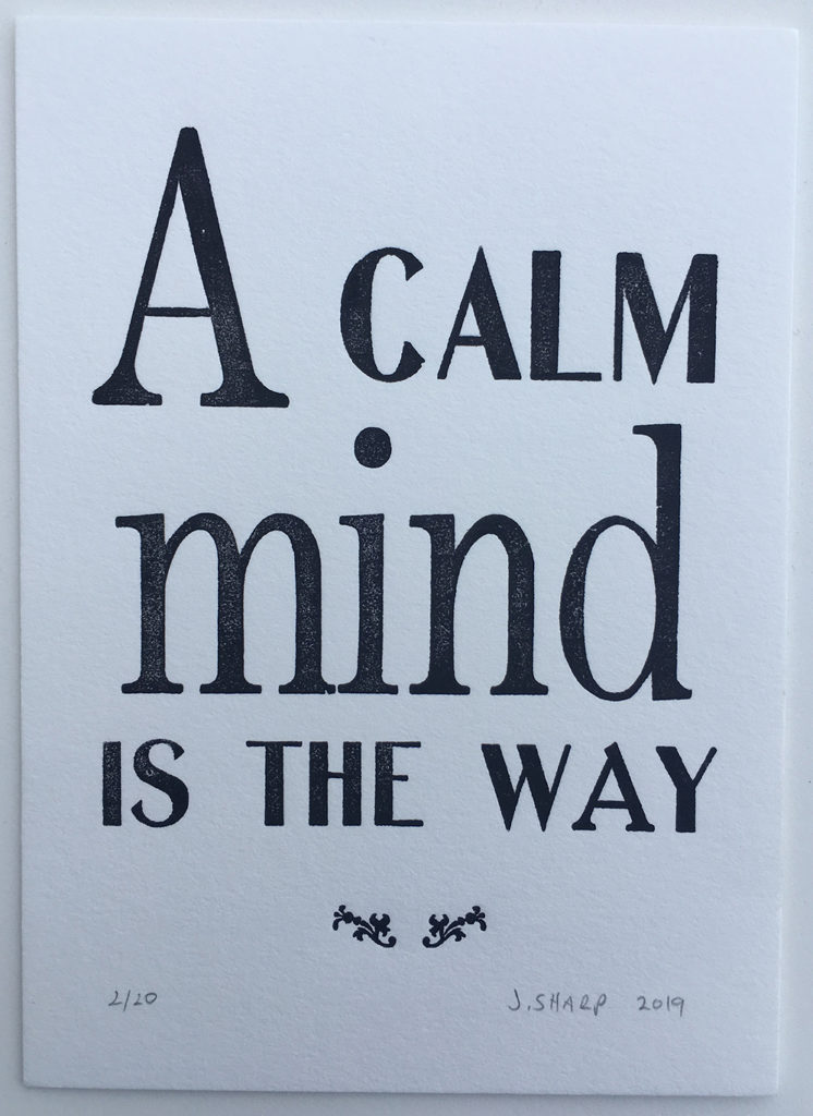"""A Calm Mind is the Way"" letterpress print"